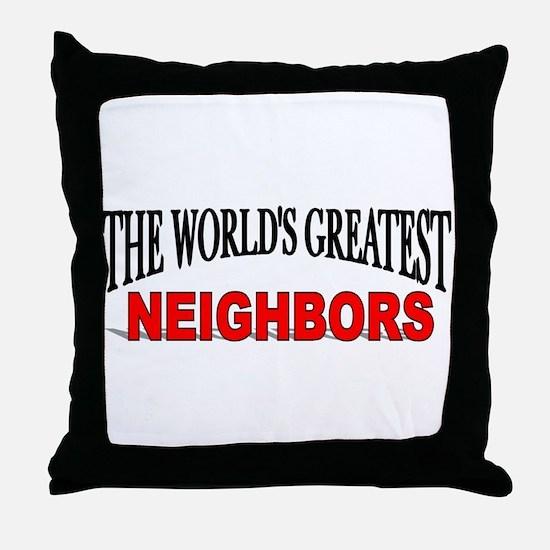 """The World's Greatest Neighbors"" Throw Pillow"