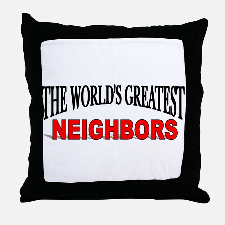 """The World's Greatest Neighbors"" Throw Pillow"