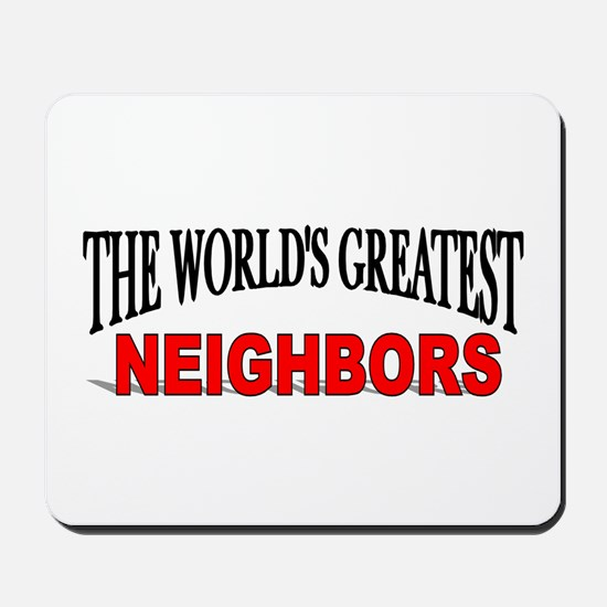"""The World's Greatest Neighbors"" Mousepad"