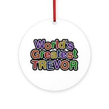 World's Greatest Trevor Round Ornament