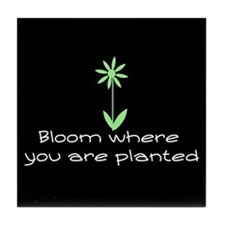 Bloom Where You Are Planted Tile Coaster