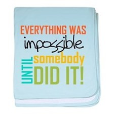 Impossible Until Somebody Did It baby blanket