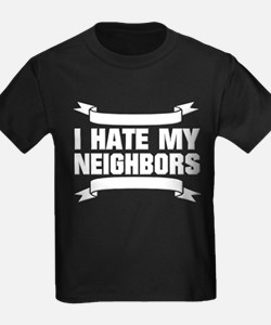 I Hate My Neighbors T-Shirt