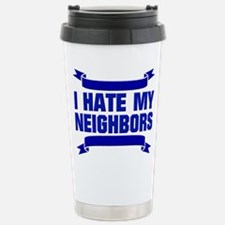 I Hate My Neighbors Travel Mug