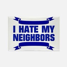 I Hate My Neighbors Rectangle Magnet