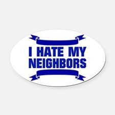 I Hate My Neighbors Oval Car Magnet