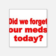 DID WE FORGET OUR MEDS TODAY Sticker