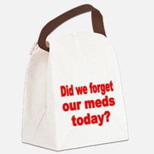 DID WE FORGET OUR MEDS TODAY Canvas Lunch Bag