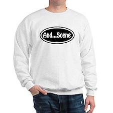 """""""And...Scene"""" Sweatshirt"""