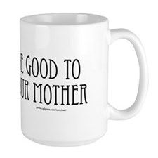 Be Good to Mother Mug