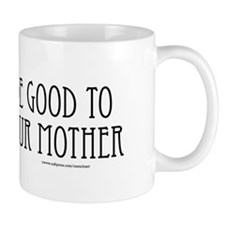 Be Good to Mother Coffee Mug