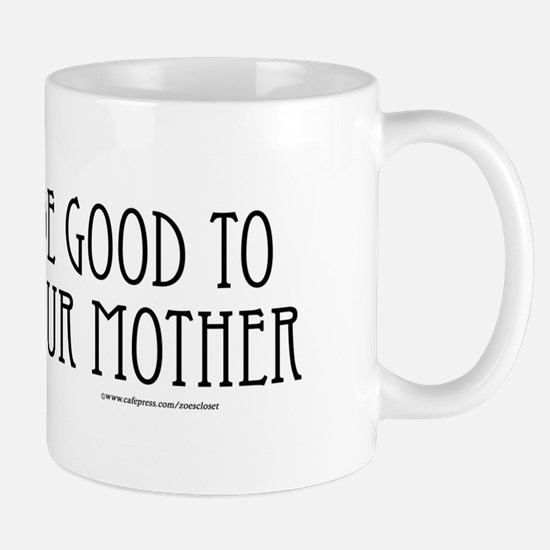 Be Good to Mother Mug