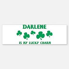 Darlene is my lucky charm Bumper Bumper Bumper Sticker
