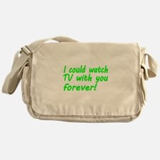I could watch TV with you forever Messenger Bag