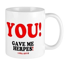 YOU - GAVE ME HERPES - I STILL GOT IT! Small Mug