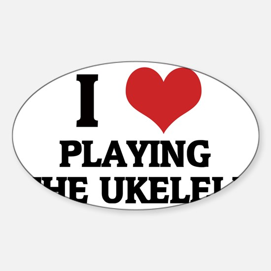 PLAYING THE UKELELE Sticker (Oval)