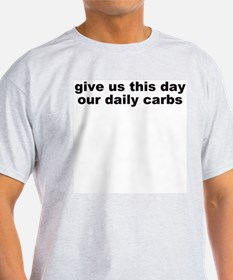 GIVE US THIS DAY OUR DAILY CARBS Ash Grey T-Shirt