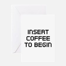 Insert Coffee To Begin Greeting Card