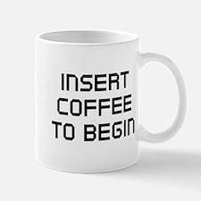 Insert Coffee To Begin Mug