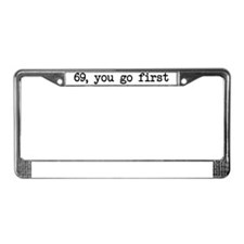69, you go first License Plate Frame