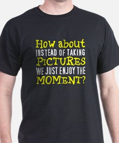No pictures enjoy moment T-Shirt