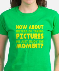 No pictures enjoy moment Tee
