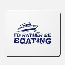 I'd Rather Be Boating Mousepad