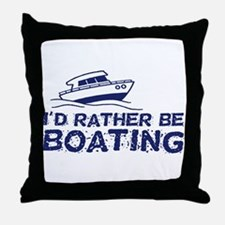 I'd Rather Be Boating Throw Pillow