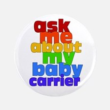 "Ask Me About My Baby Carrier - no logo 3.5"" Button"