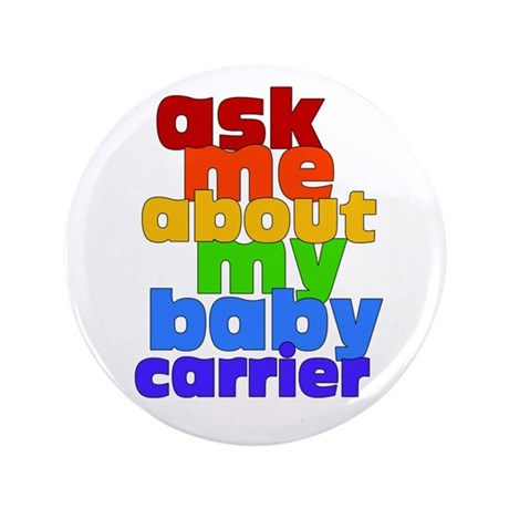 """Ask Me About My Baby Carrier - no logo 3.5"""" Button"""