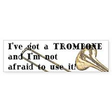 I've Got A Trombone Bumper Bumper Sticker
