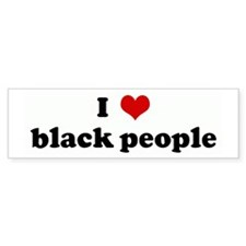 I Love black people Bumper Bumper Sticker
