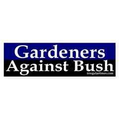Gardeners Against Bush Bumper Bumper Sticker