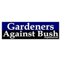 Gardeners Against Bush Bumper Bumper Sticker