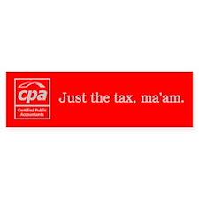 Just the tax ma'am Bumper Bumper Sticker