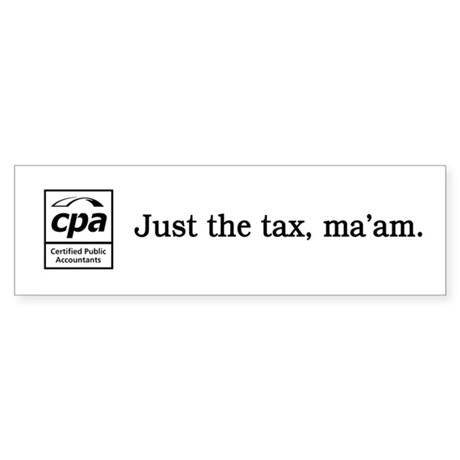 Just the tax ma'am Bumper Sticker