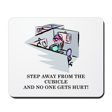 STEP AWAY FROM THE CUBICLE.... Mousepad