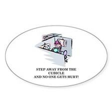 STEP AWAY FROM THE CUBICLE.... Oval Decal