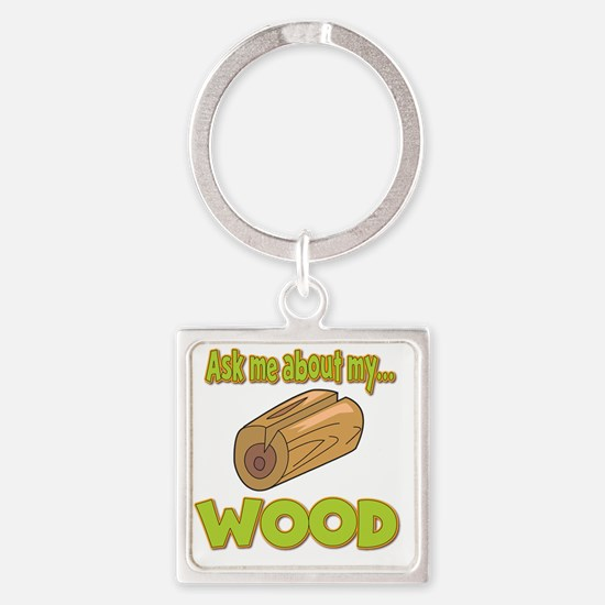 Ask Me About My Wood Funny Innuend Square Keychain