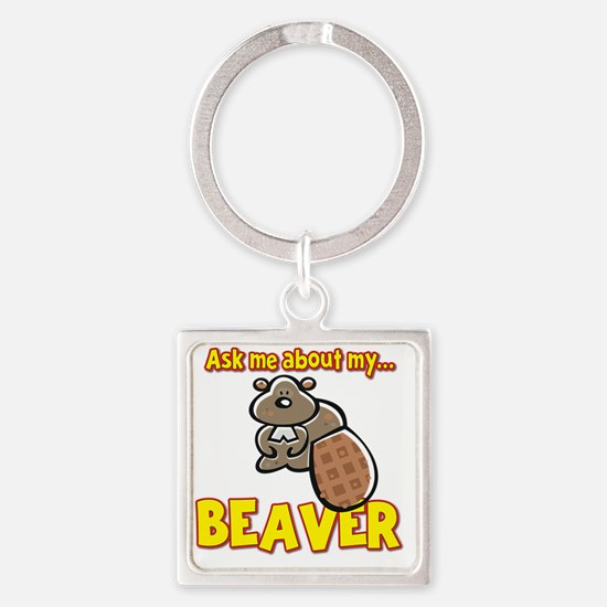 Funny Ask Me About My Beaver Humor Square Keychain
