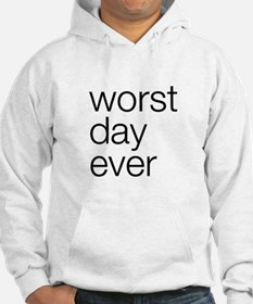 Worst day ever Hoodie