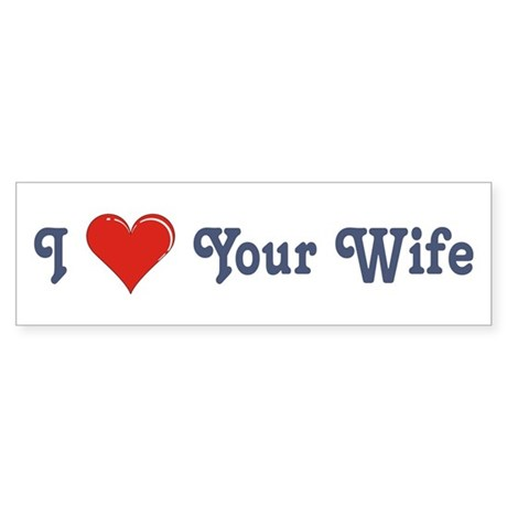 Your Wife Bumper Sticker