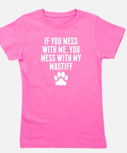 You Mess With My Mastiff T-Shirt