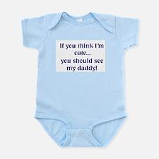 IF YOU THINK I'M CUTE... Infant Bodysuit