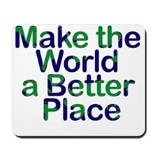Make the World a Better Place Mousepad