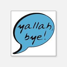 """yallah-bye Square Sticker 3"""" x 3"""""""