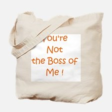 Youre not the boss of me Tote Bag