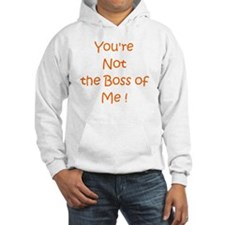 Youre not the boss of me Hoodie