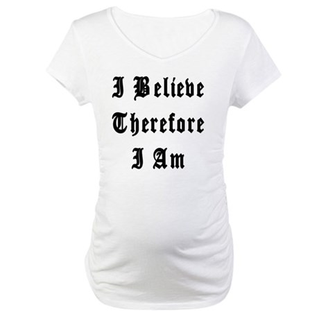 I Believe Maternity T-Shirt