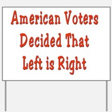 Voters Decide Left is Right Yard Sign